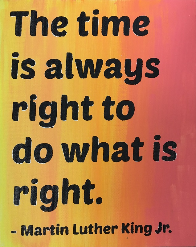 quote on canvas: The time is always right to do what is right. - Martin Luther King Jr.