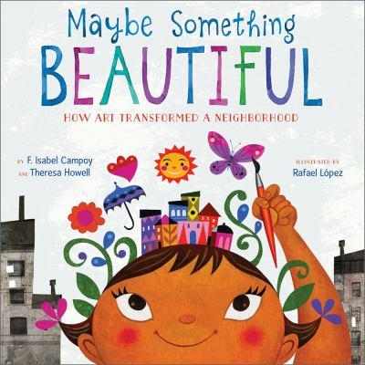 Maybe Something Beautiful by F. Isabel Campoy and Theresa Howell