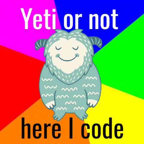"Yeti in the center with words ""Yeti or not here I code"""