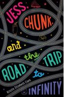 Cover of Jess, Chunk, and the Road Trip to Infinity by Kristin Elizabeth Clark