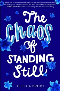 Book cover of The  Chaos of Standing Still by Jessica Brody