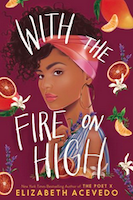 Cover of With the Fire on High by Elizabeth Acevedo