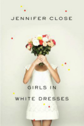 book cover for Girls in White Dresses by Jennifer Close featuring a girl holding flowers over her face