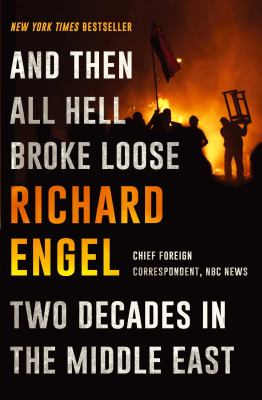 And Then All Hell Broke Loose: Two Decades in the Middle East – Richard Engel