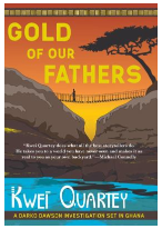 Gold of Our Fathers -- Kwei Quartey