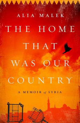 The Home That Was Our Country: a Memoir of Syria – Alia Malek