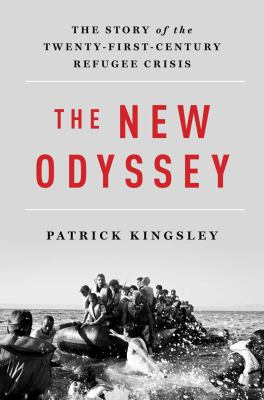 The New Odyssey: the Story of the Twenty-First Century Refugee Crisis – Patrick Kingsley