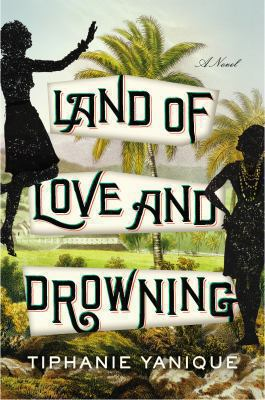 Land of Love and Drowning – Tiphanie Yanique