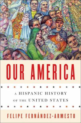 Our America: a Hispanic History of the United States – Felipe Fernández-Armesto