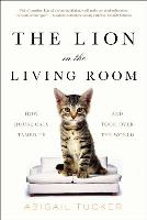 Cover art for The Lion in the Living Room by Abigail Tucker