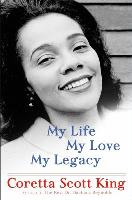 Cover art for My Life, My Love, My Legacy by Coretta Scott King