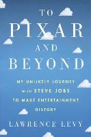 Cover art for To Pixar and Beyond by Lawrence Levy